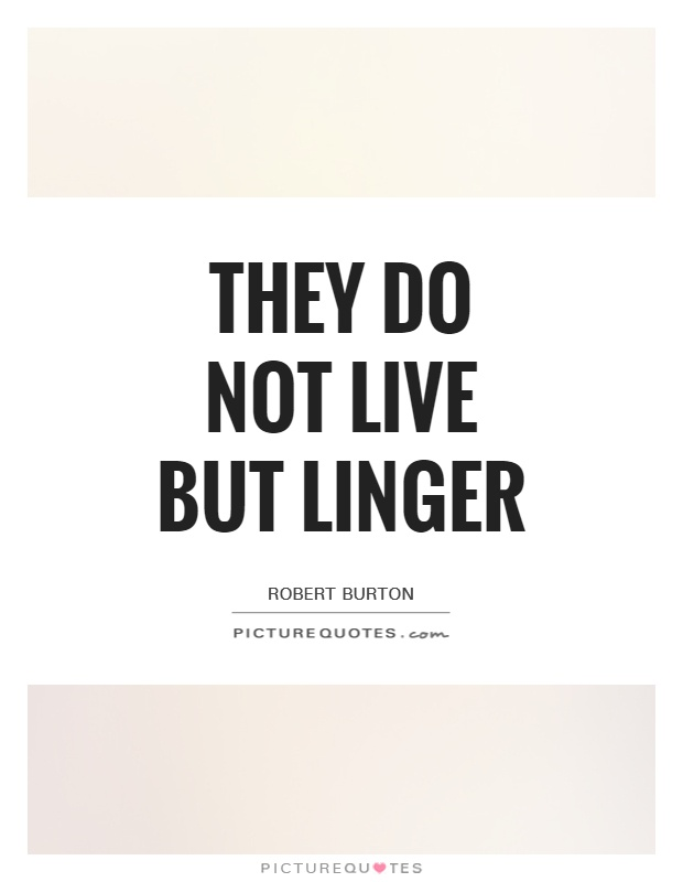 They do not live but linger Picture Quote #1