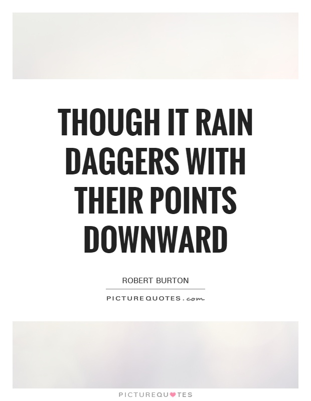 Though it rain daggers with their points downward Picture Quote #1