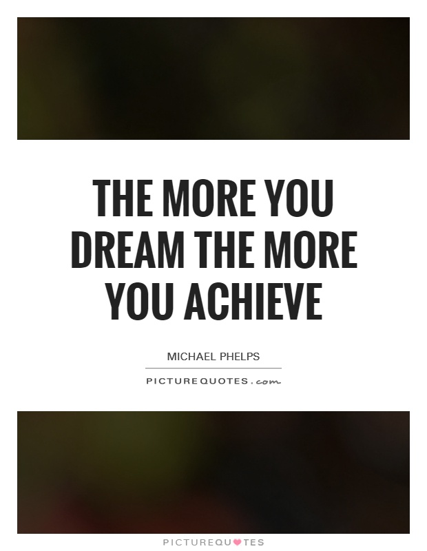 The more you dream the more you achieve Picture Quote #1