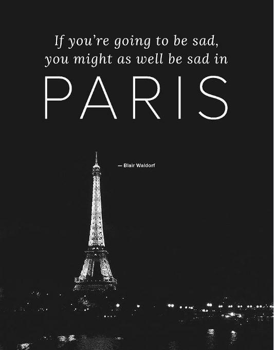 If you're going to be sad, you might as well be sad in Paris Picture Quote #1
