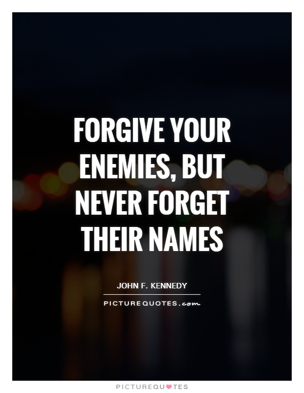 Forgive your enemies, but never forget their names Picture Quote #1