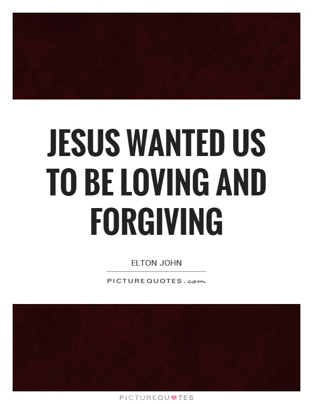 Jesus wanted us to be loving and forgiving Picture Quote #1