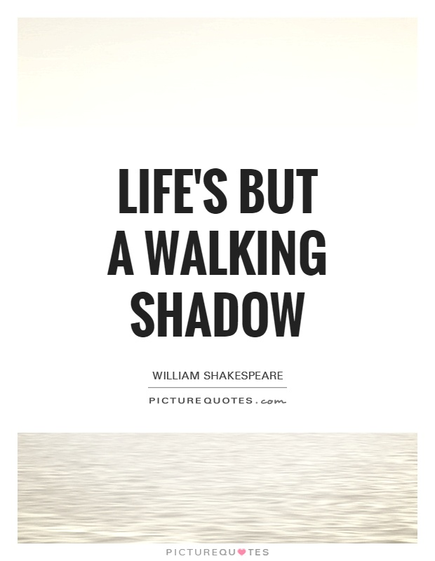 Life's but a walking shadow Picture Quote #1