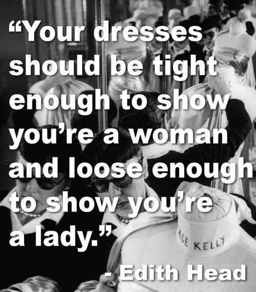 Your dresses should be tight enough to show you're a woman and loose enough to show you're a lady Picture Quote #2