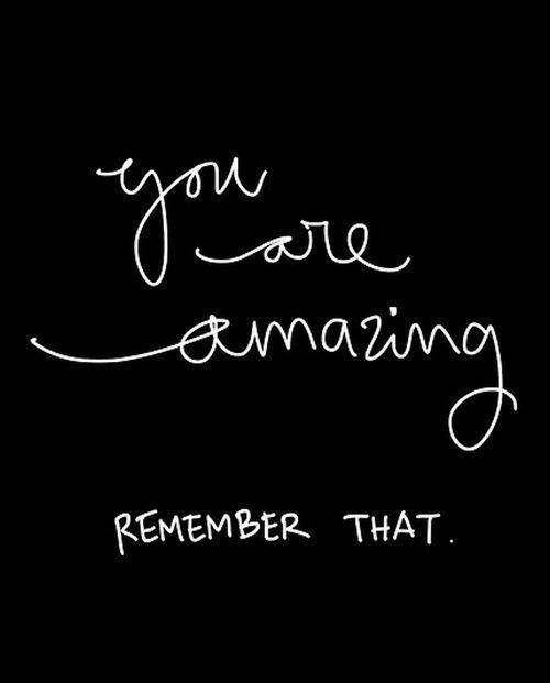 You are amazing - remember that Picture Quote #1