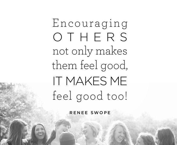 Encouraging others not only makes them feel good, it makes me feel good too! Picture Quote #1