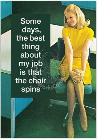 Some days, the best thing about my job is that the chair spins Picture Quote #1