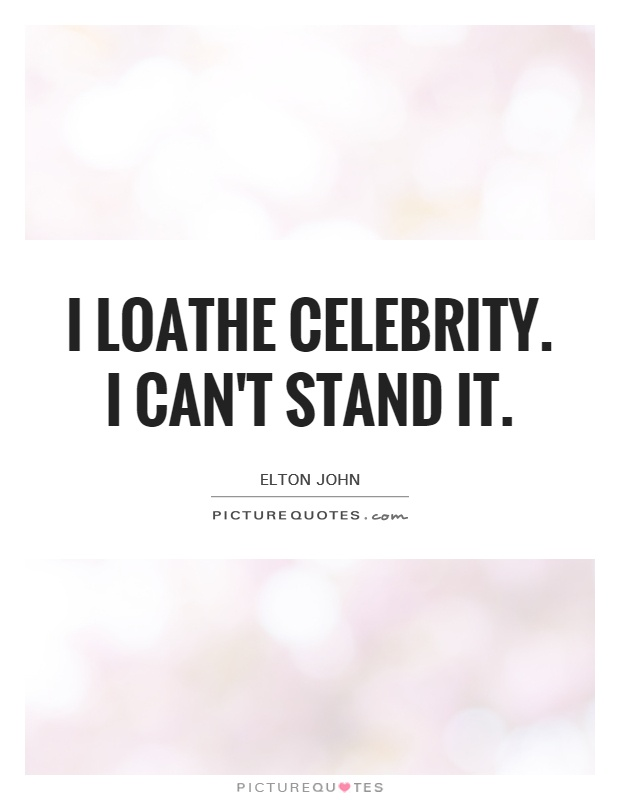 I loathe celebrity. I can't stand it Picture Quote #1