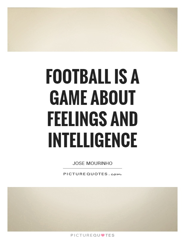 Football is a game about feelings and intelligence Picture Quote #1