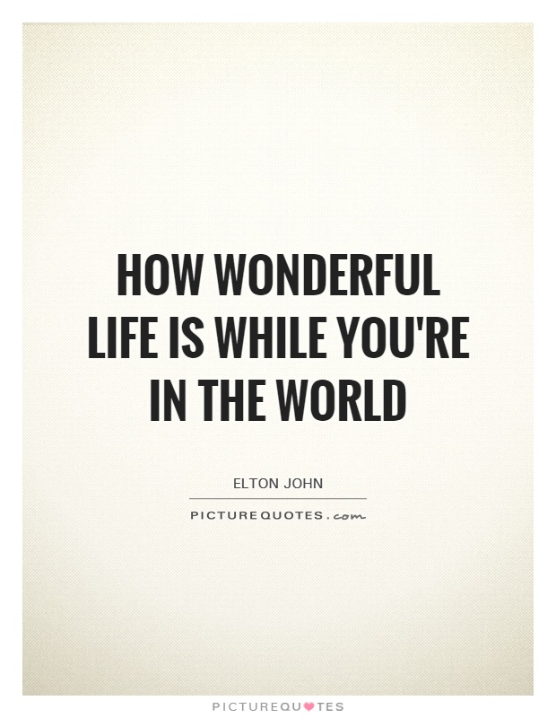Etonnant How Wonderful Life Is While Youu0027re In The World Picture Quote #1