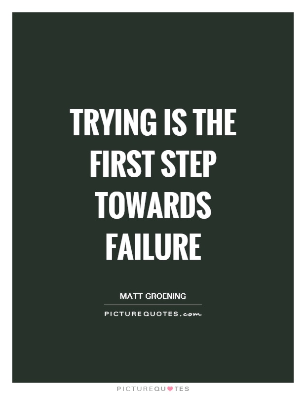 Trying is the first step towards failure Picture Quote #1