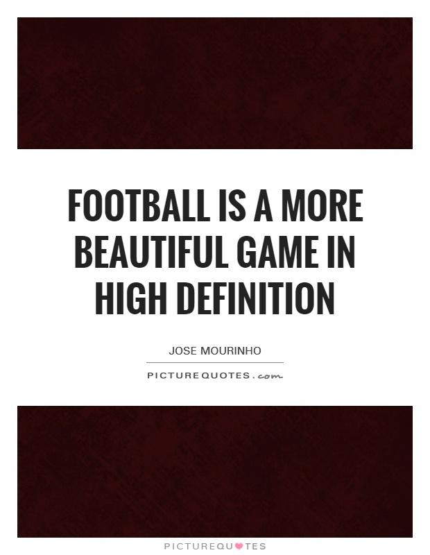 Football is a more beautiful game in high definition Picture Quote #1