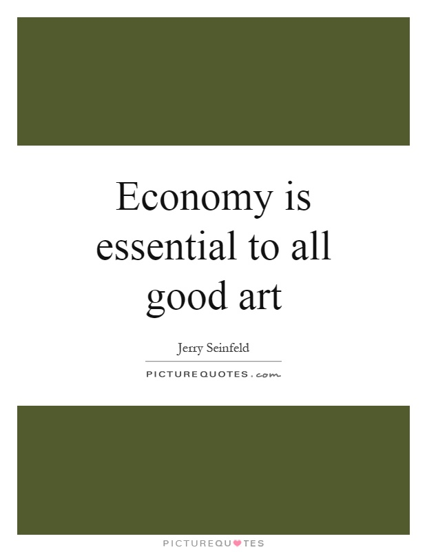 Economy is essential to all good art Picture Quote #1