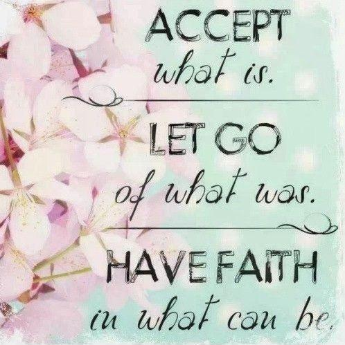 Accept what is. Let go of what was. Have faith in what can be Picture Quote #1