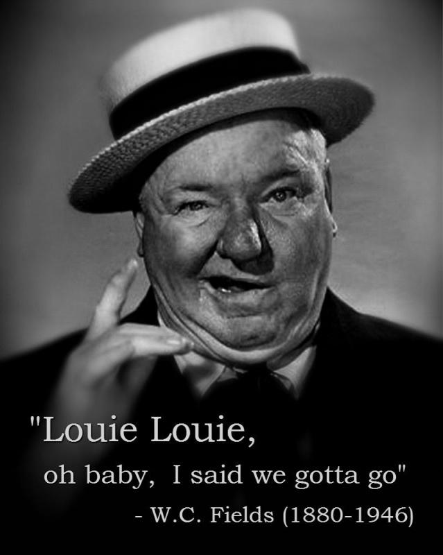 Louie Louie, oh baby, I said we gotta go Picture Quote #1