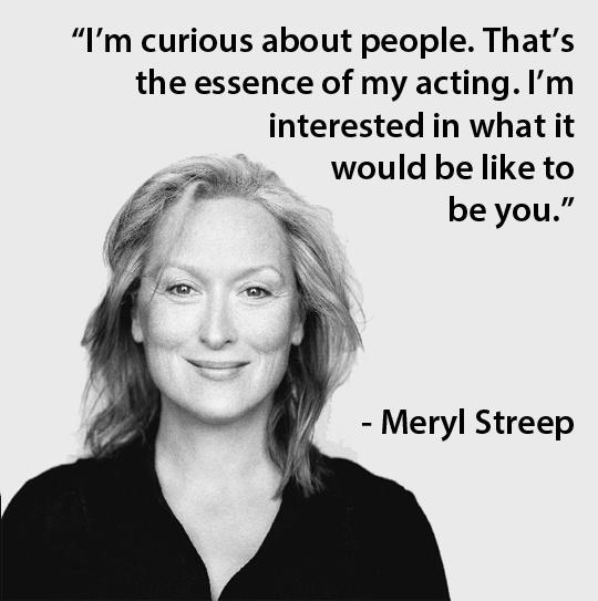 I'm curious about people. That's the essence of my acting. I'm interested in what it would be like to be you Picture Quote #1
