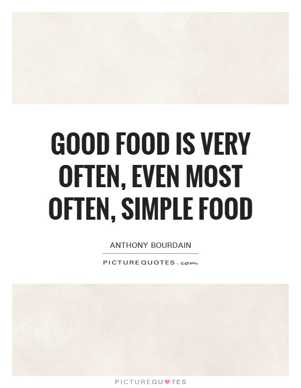 Good food is very often, even most often, simple food Picture Quote #1