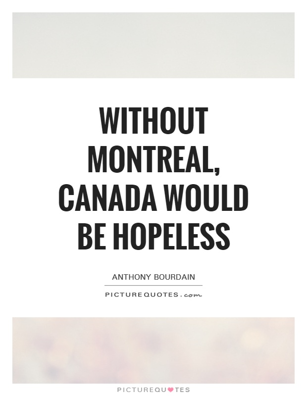Without Montreal, Canada would be hopeless Picture Quote #1