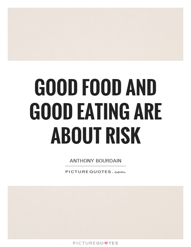 Good food and good eating are about risk Picture Quote #1