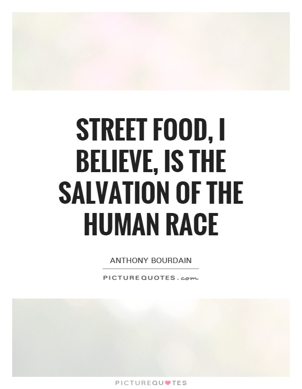 Street food, I believe, is the salvation of the human race Picture Quote #1