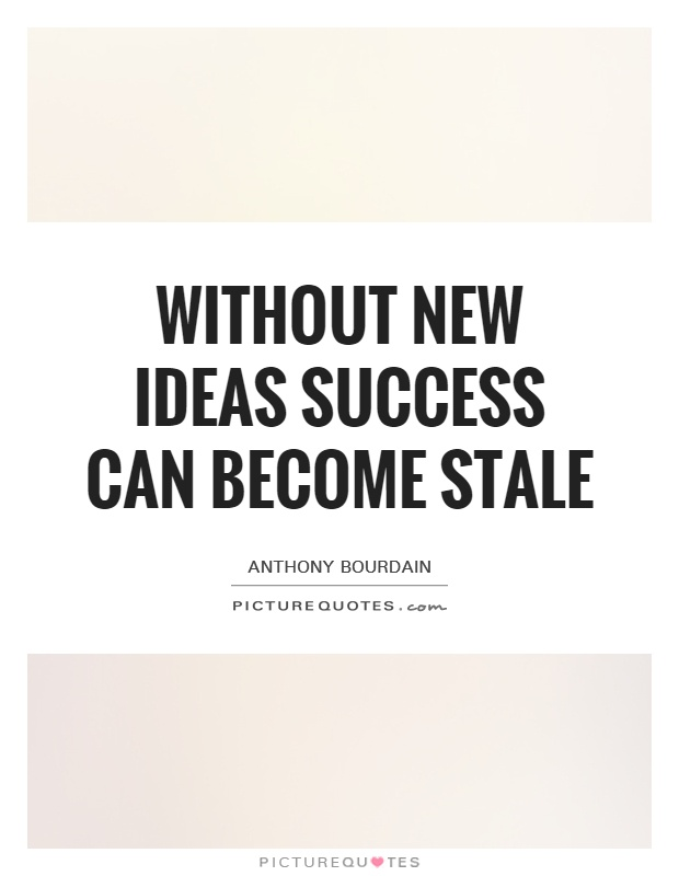 Without new ideas success can become stale Picture Quote #1