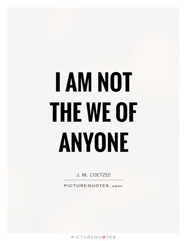I am not the we of anyone Picture Quote #1