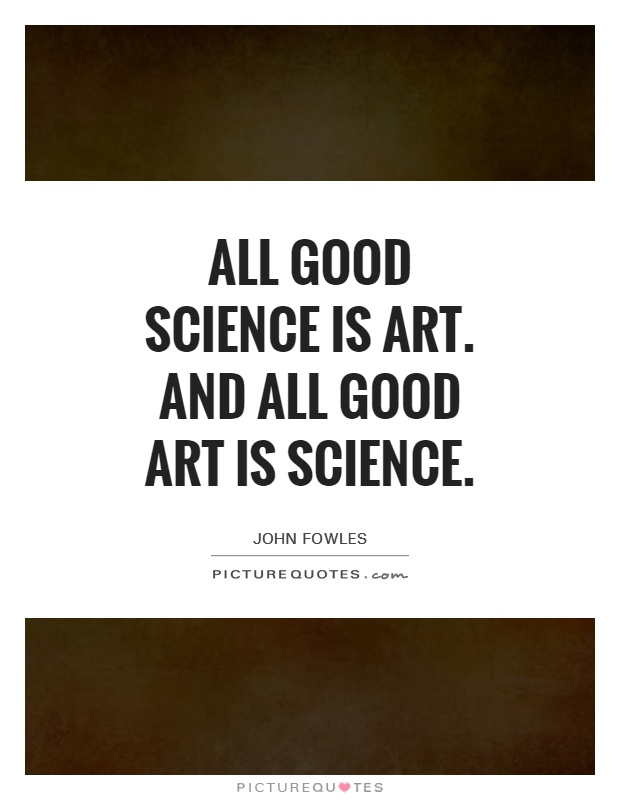All good science is art. And all good art is science Picture Quote #1