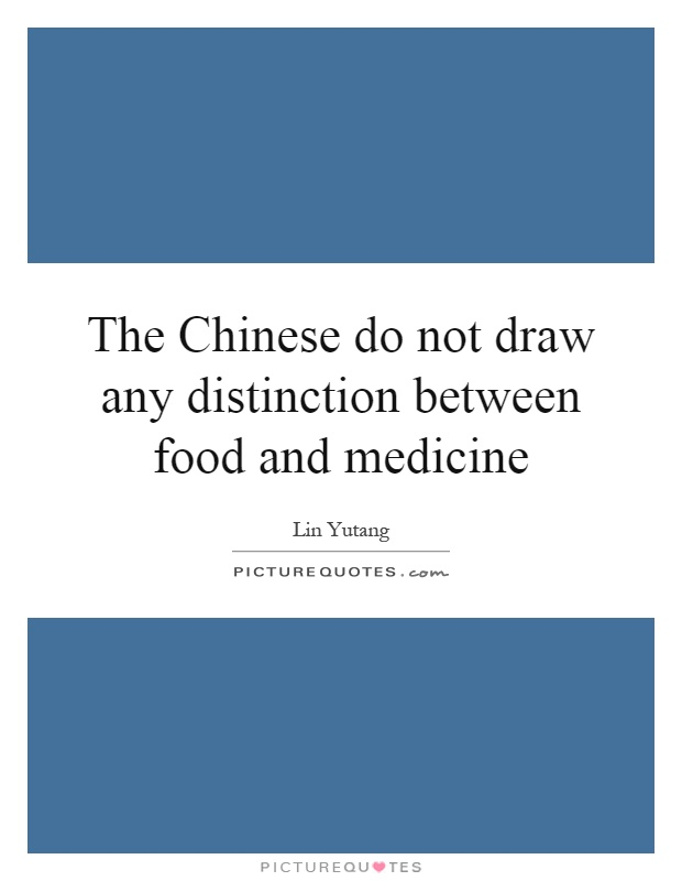 The Chinese do not draw any distinction between food and medicine Picture Quote #1