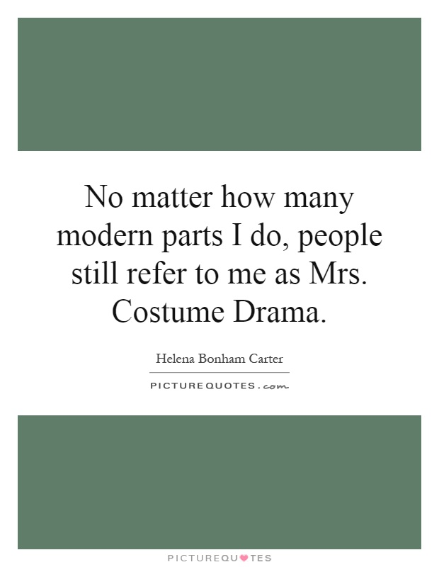 No matter how many modern parts I do, people still refer to me as Mrs. Costume Drama Picture Quote #1