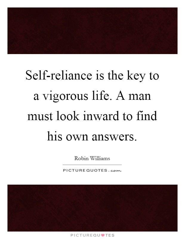 Self-reliance is the key to a vigorous life. A man must look inward to find his own answers Picture Quote #1
