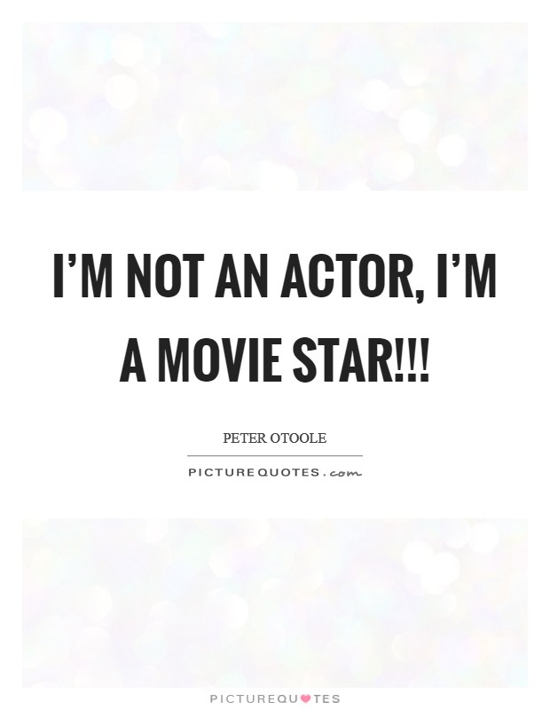 I'm not an actor, I'm a movie star!!! Picture Quote #1