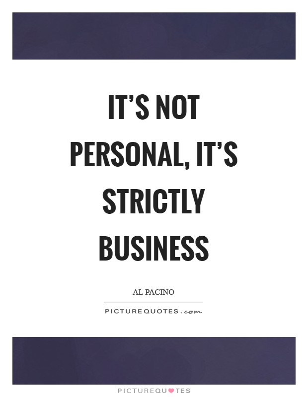 It's not personal, it's strictly business Picture Quote #1