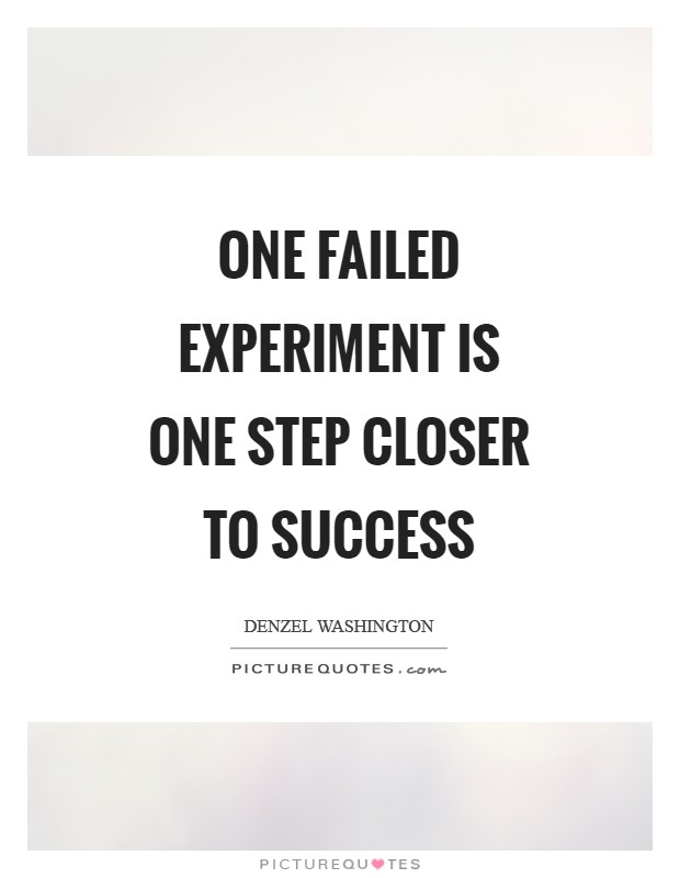 One failed experiment is one step closer to Success Picture Quote #1