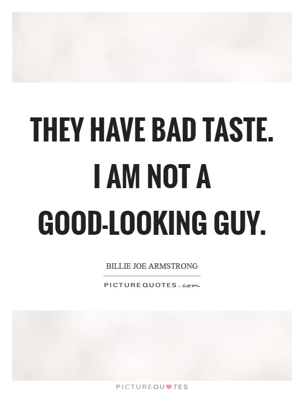 Good Looking Guy Quotes: Looking Bad Quotes & Sayings