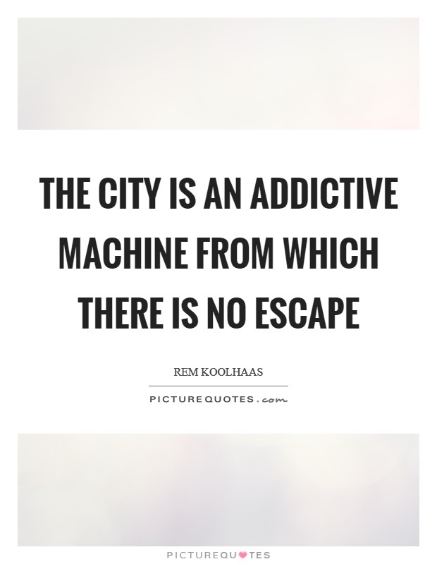 The City is an addictive machine from which there is no escape Picture Quote #1