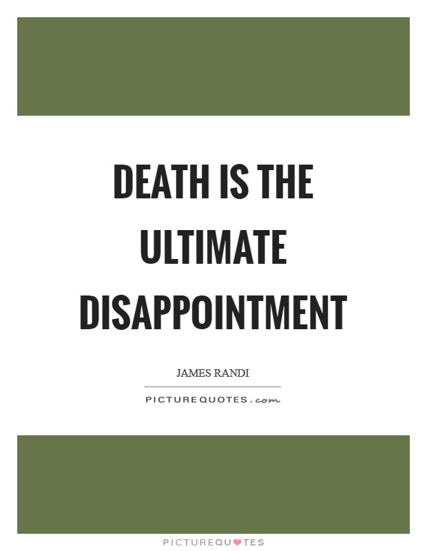 Death is the ultimate disappointment Picture Quote #1