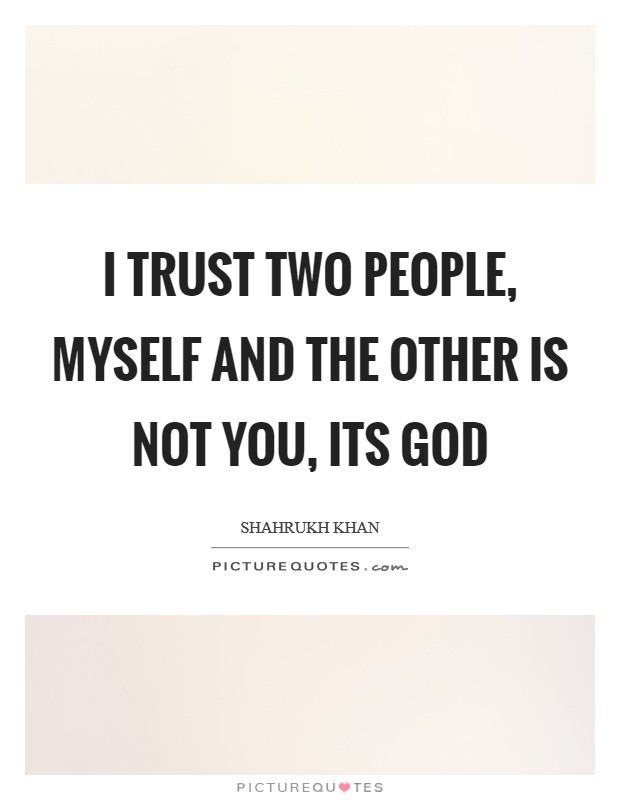 I trust two people, myself and the other is not you, its God Picture Quote #1