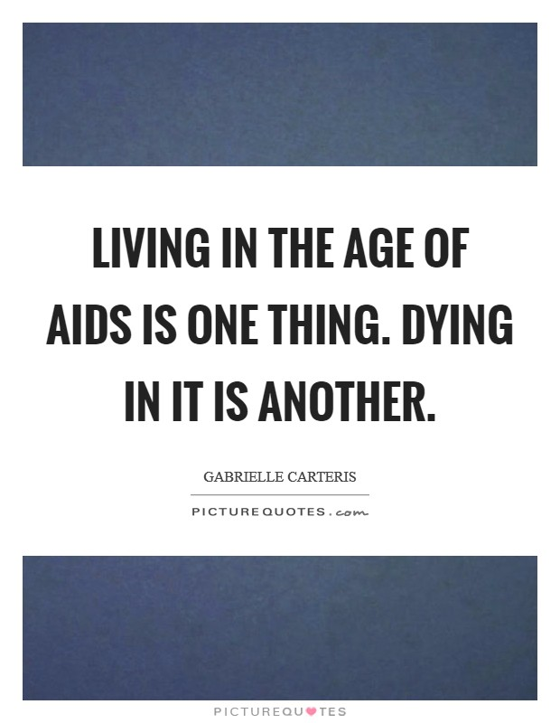 Living in the age of AIDS is one thing. Dying in it is another Picture Quote #1