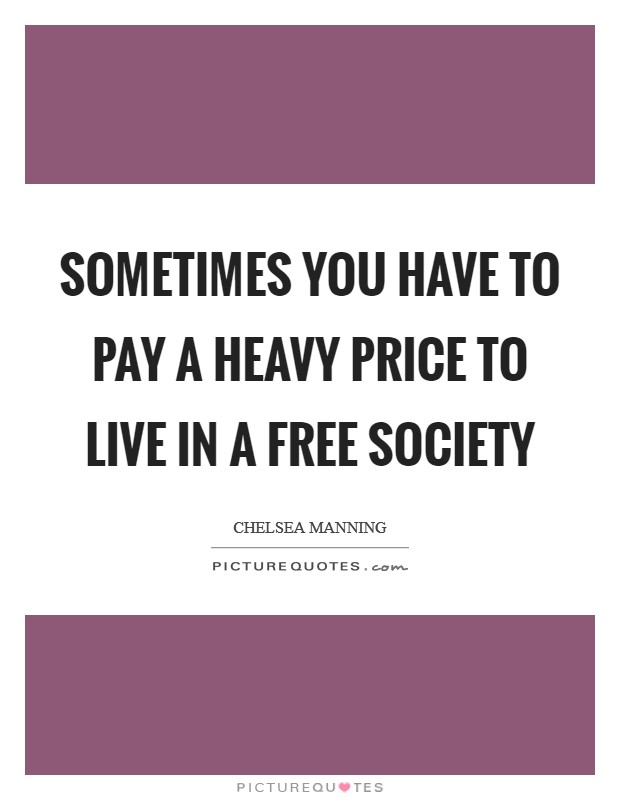 Sometimes You Have to Pay a Heavy Price to Live in a Free Society Picture Quote #1
