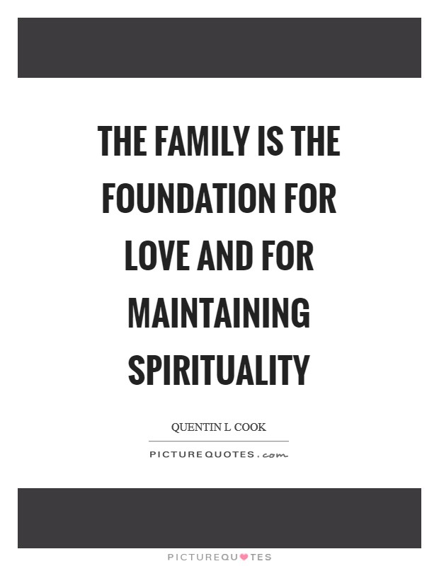 The family is the foundation for love and for maintaining spirituality Picture Quote #1