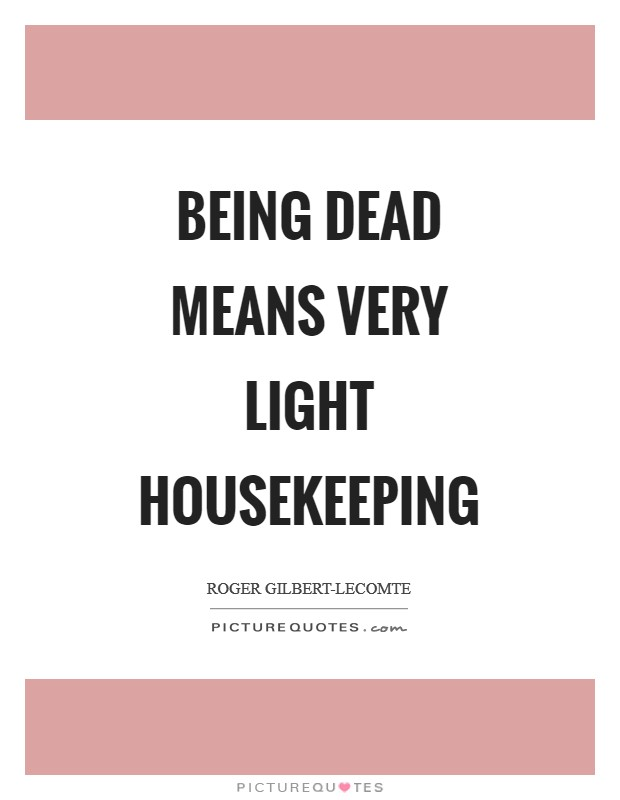 Being Dead means very light housekeeping Picture Quote #1