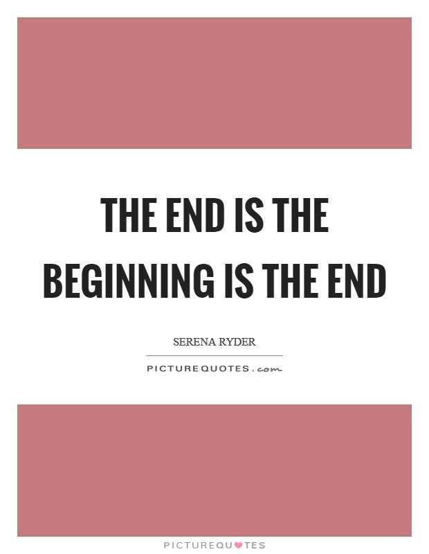 The End is the Beginning is the End Picture Quote #1