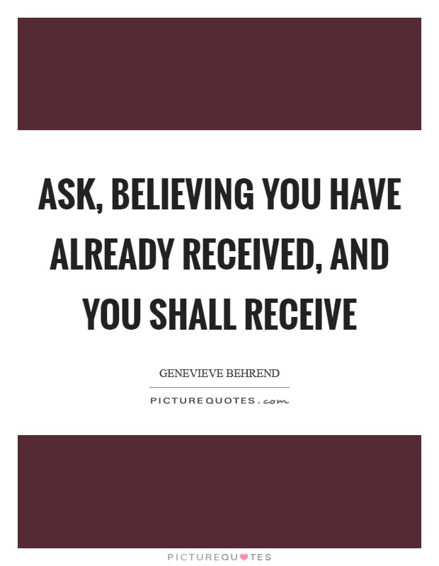 Ask, believing you have already received, And you shall receive Picture Quote #1