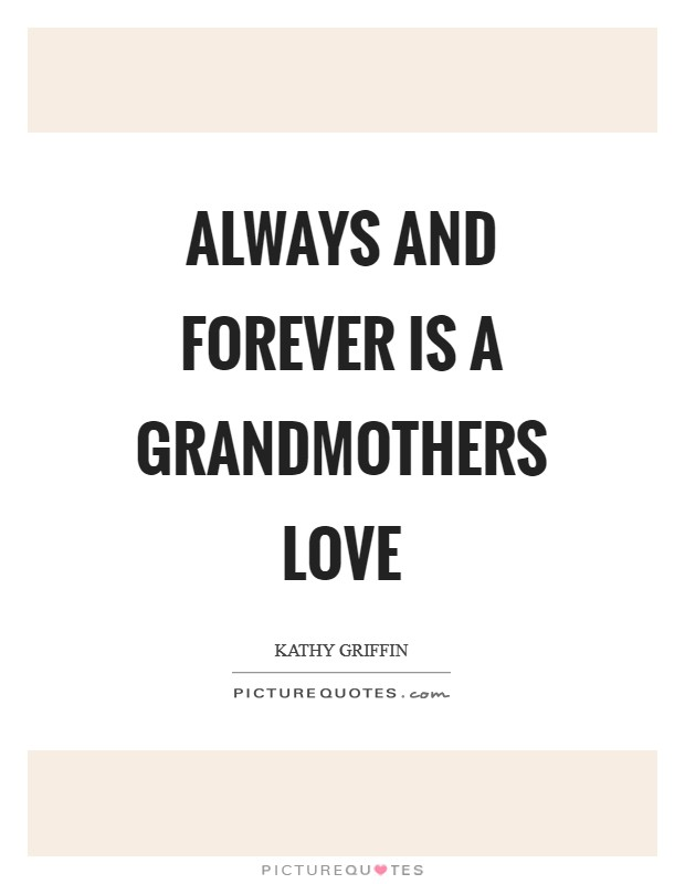 Always and Forever is a Grandmothers love Picture Quote #1