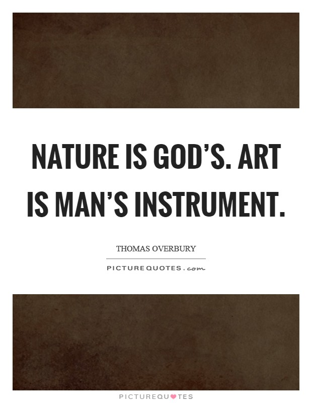 Nature is God's. Art is man's instrument Picture Quote #1