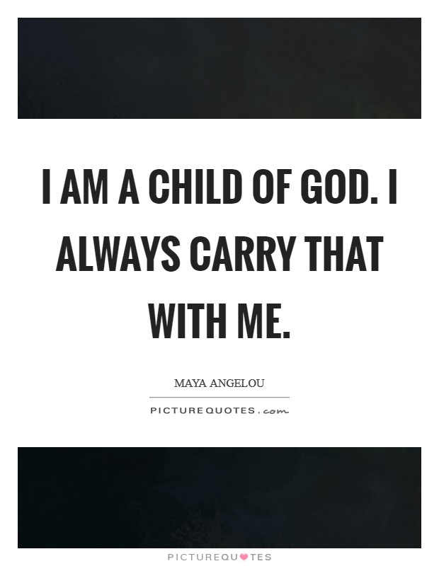 I am a child of God. I always carry that with me Picture Quote #1