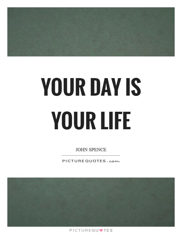Your Day Is Your Life Picture Quote #1