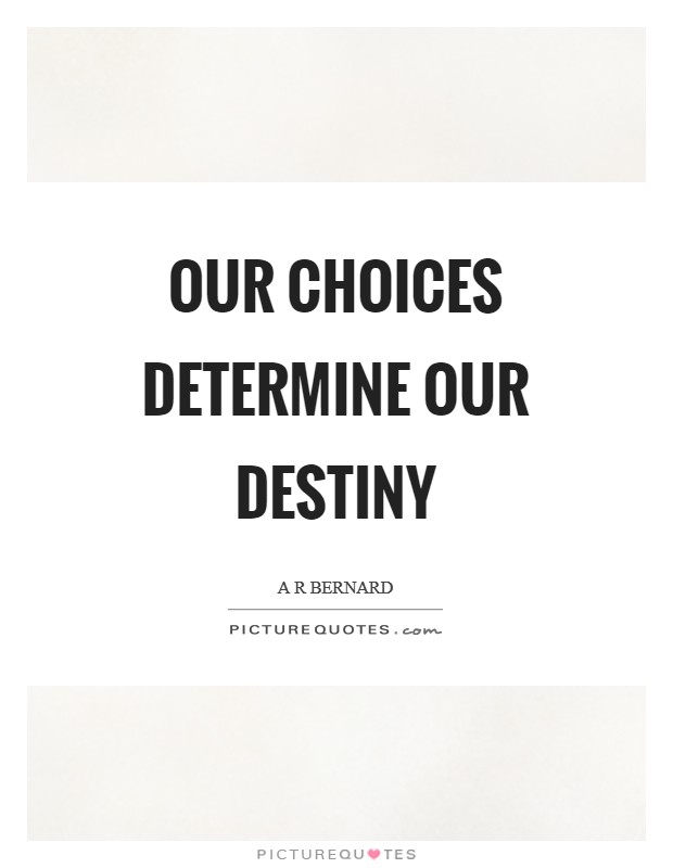 Our choices determine our destiny Picture Quote #1