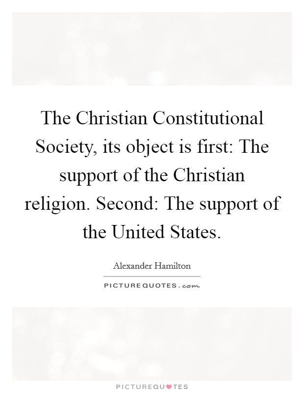 The Christian Constitutional Society, its object is first: The support of the Christian religion. Second: The support of the United States Picture Quote #1