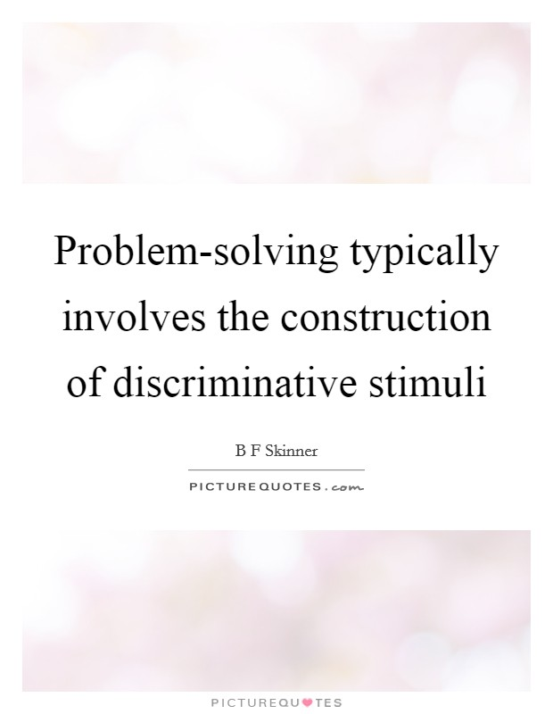 Problem-solving typically involves the construction of discriminative stimuli Picture Quote #1